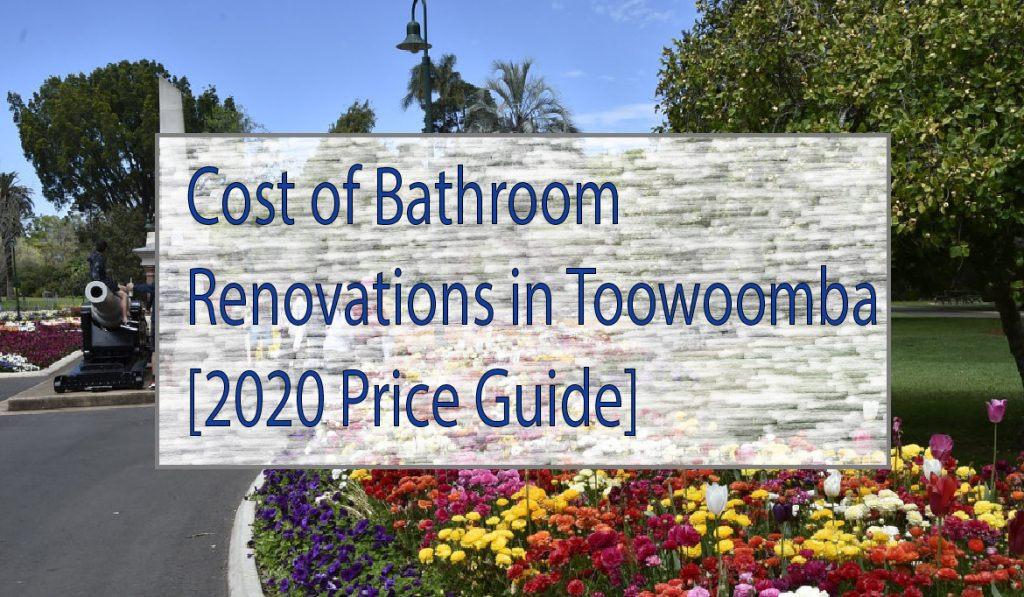 Cost of Bathroom Renovation Toowoomba 2020